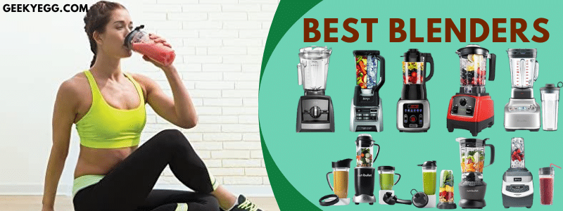 10 Best Blenders 2021 to buy Right Now - Buying Guide For Best Blenders in 2021
