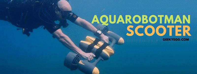 Aquarobotman Scooter